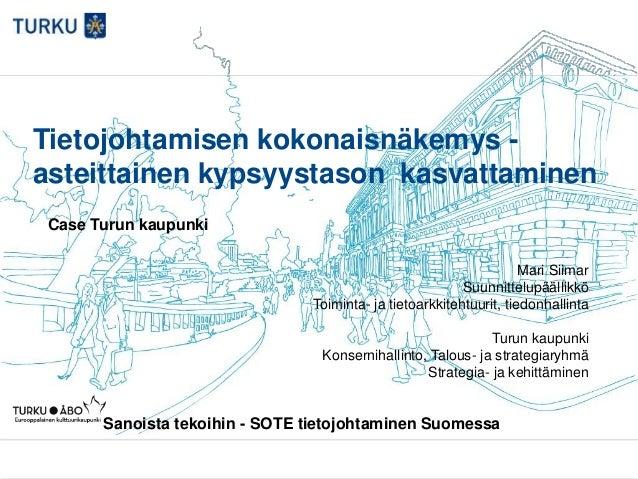 Tietojohtamisen kokonaisnäkemys - asteittainen kypsyystason kasvattaminen Case Turun kaupunki Mari Siimar Suunnittelupääll...