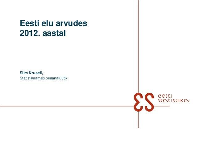 Eesti elu arvudes 2012. aastal Siim Krusell, Statistikaameti peaanalüütik