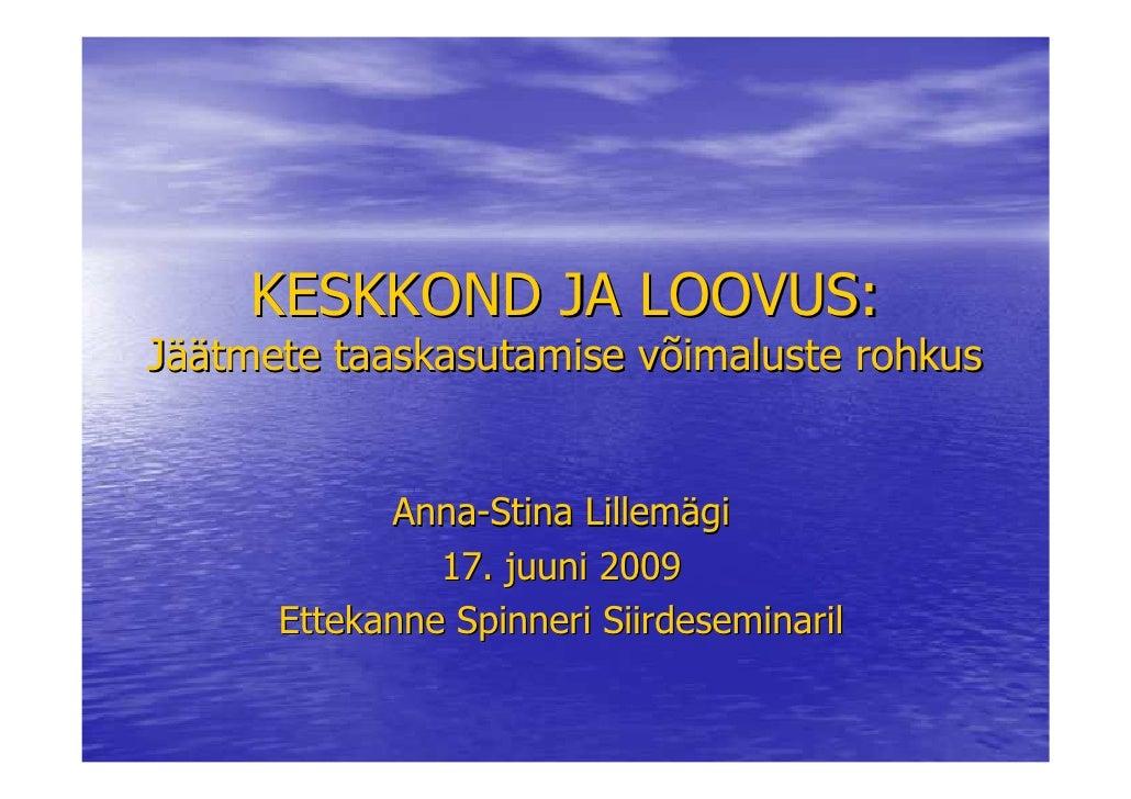 KESKKOND JA LOOVUS: Jäätmete taaskasutamise võimaluste rohkus               Anna-Stina Lillemägi                17. juuni ...