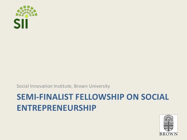 SEMI-FINALIST FELLOWSHIP ON SOCIAL ENTREPRENEURSHIP<br />Social Innovation Institute, Brown University<br />