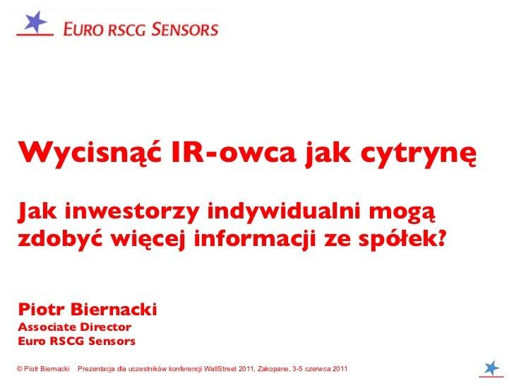 Wycisnąć IR-owca jak cytrynęJak inwestorzy indywidualni mogązdobyć więcej informacji ze spółek?Piotr BiernackiAssociate Di...