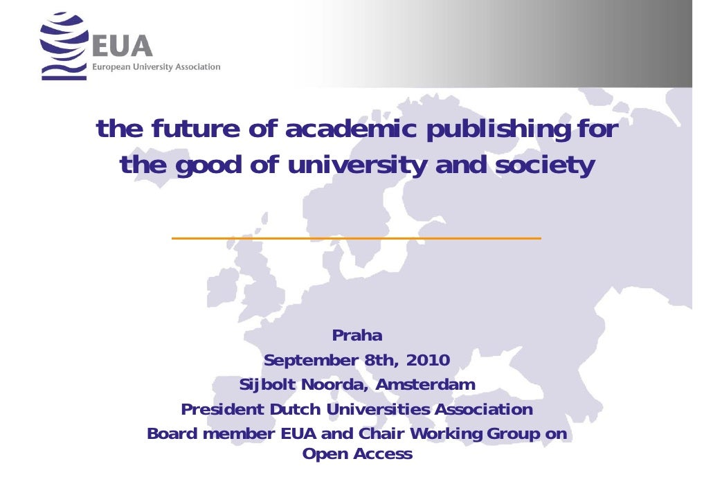 the future of academic publishing for   the good of university and society                            Praha               ...