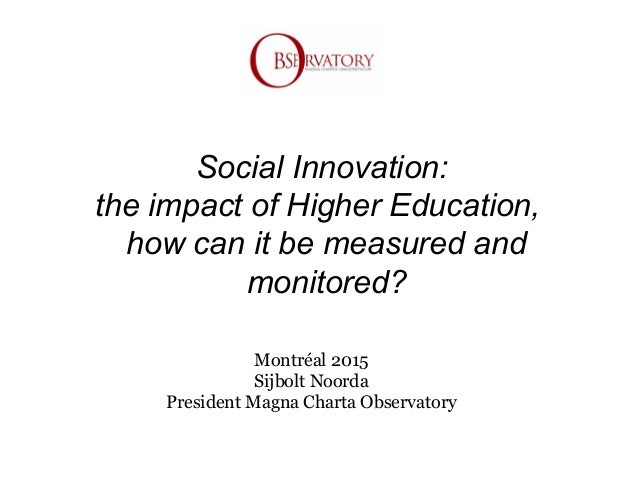 Social Innovation: the impact of Higher Education, how can it be measured and monitored? Montréal 2015 Sijbolt Noorda Pres...