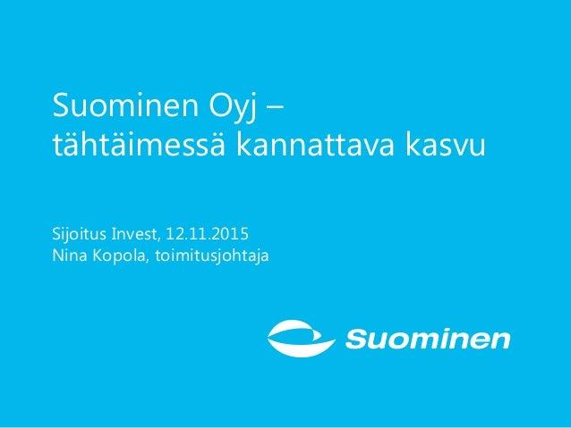 Suominen Oyj – tähtäimessä kannattava kasvu Sijoitus Invest, 12.11.2015 Nina Kopola, toimitusjohtaja