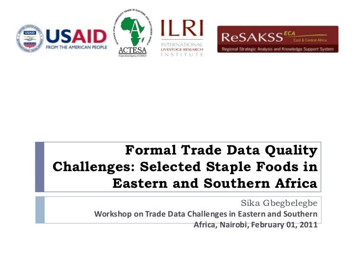 Formal Trade Data Quality Challenges: Selected Staple Foods in Eastern and Southern Africa<br />Sika Gbegbelegbe<br />Work...