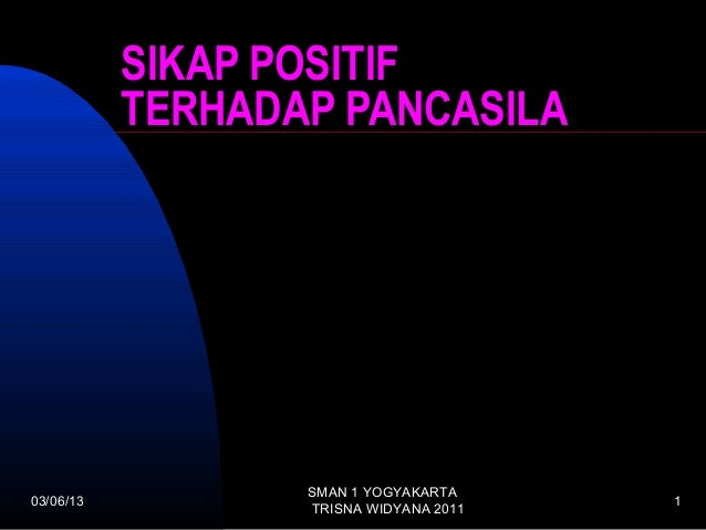 SIKAP POSITIF           TERHADAP PANCASILA                  SMAN 1 YOGYAKARTA03/06/13                                1    ...