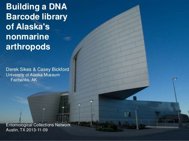 Building a DNA Barcode library of Alaska's nonmarine arthropods Derek Sikes & Casey Bickford University of Alaska Museum F...