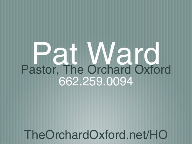 Pat WardPastor, The Orchard Oxford662.259.0094TheOrchardOxford.net/HO