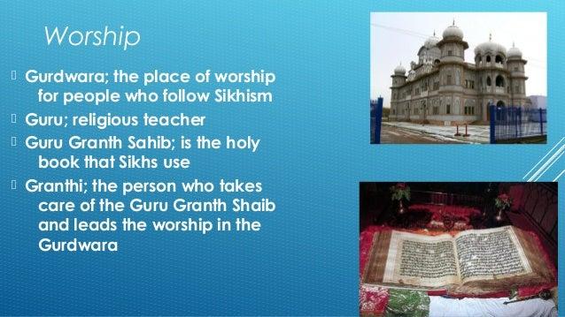 Worship   Gurdwara; the place of worship  for people who follow Sikhism   Guru; religious teacher   Guru Granth Sahib; ...
