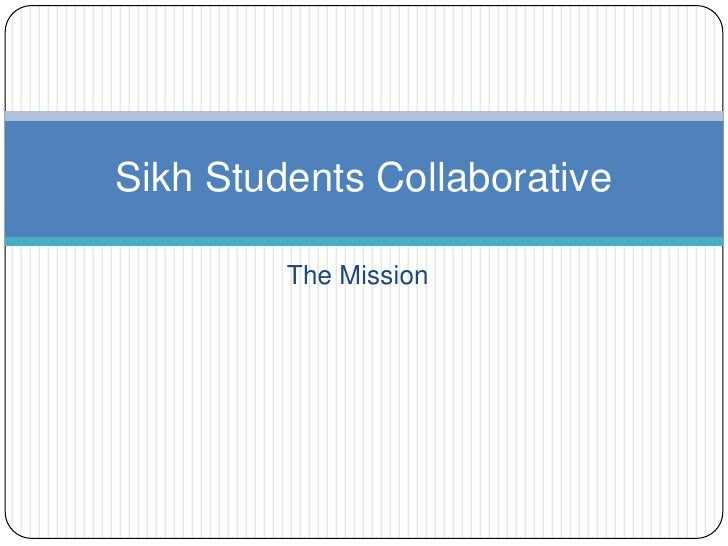 The Mission<br />Sikh Students Collaborative<br />