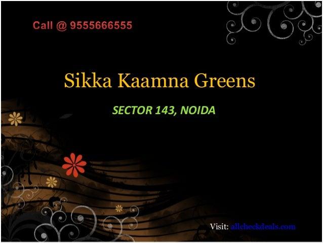 Sikka Kaamna Greens    SECTOR 143, NOIDA                     Visit: allcheckdeals.com