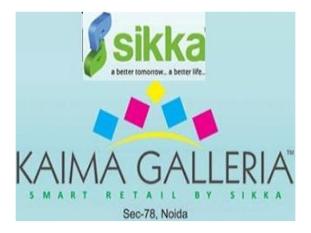 Sikka Kaima Galleria Sector 78 Noida Commercial Retail Space Location Map Price List Floor Site Layout Plan Review