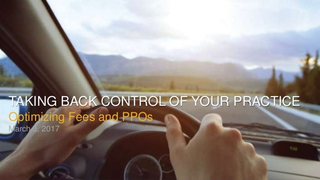 Taking Back Control of Your Practice: Optimizing Fees and PPOs Slide 2
