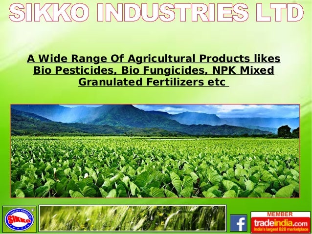 A Wide Range Of Agricultural Products likes Bio Pesticides, Bio Fungicides, NPK Mixed Granulated Fertilizers etc