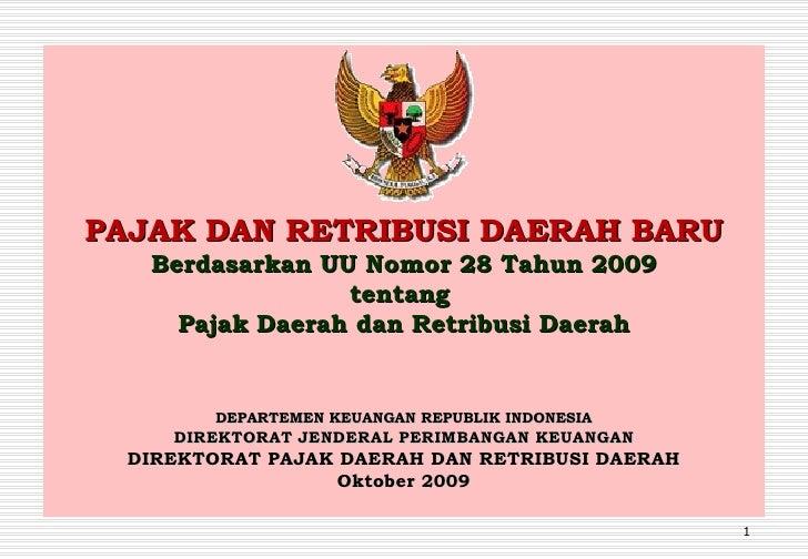 PAJAK DAN RETRIBUSI DAERAH BARU Berdasarkan UU Nomor 28 Tahun 2009 tentang  Pajak Daerah dan Retribusi Daerah DEPARTEMEN K...