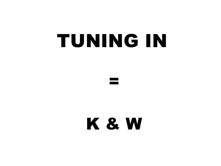 = TUNING IN K & W