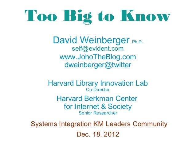 Too Big to Know      David Weinberger Ph.D.            self@evident.com        www.JohoTheBlog.com         dweinberger@twi...