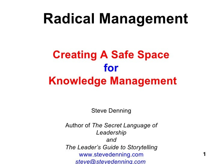 Radical Management Creating A Safe Space  for   Knowledge Management Steve Denning Author of  The Secret Language of Leade...