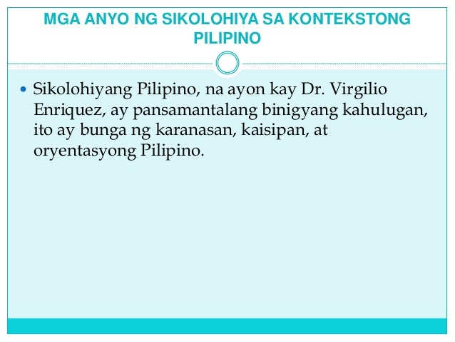sikolohiyang pilipino Sikolohiyang pilipino or indigenous filipino psychology is also known as kapwa psychology kapwa psychology draws from folk practices as much as from modern theory.