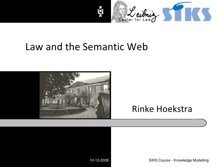 Rinke Hoekstra<br />Law and the Semantic Web<br />10-12-2008<br />SIKS Course - Knowledge Modelling<br />