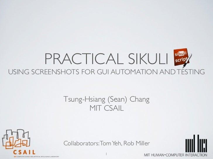 PRACTICAL SIKULIUSING SCREENSHOTS FOR GUI AUTOMATION AND TESTING             Tsung-Hsiang (Sean) Chang                    ...