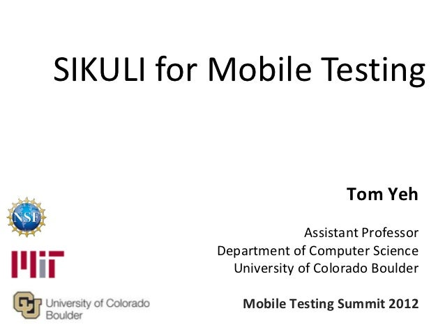 SIKULI for Mobile Testing                               Tom Yeh                        Assistant Professor          Depart...