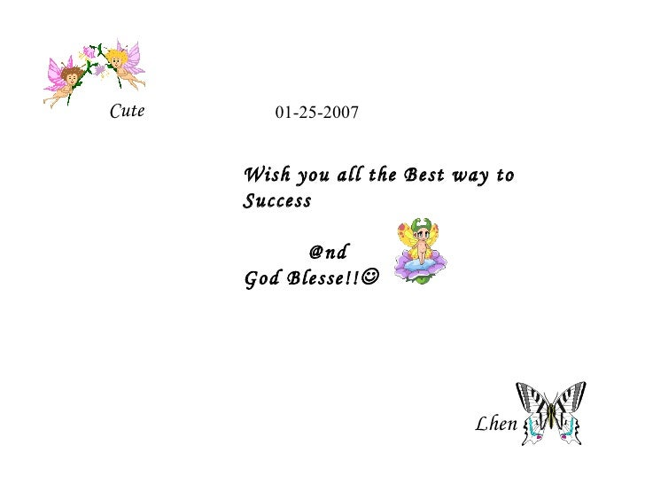 Wish you all the Best way to Success @nd  God Blesse!!  Cute 01-25-2007 Lhen