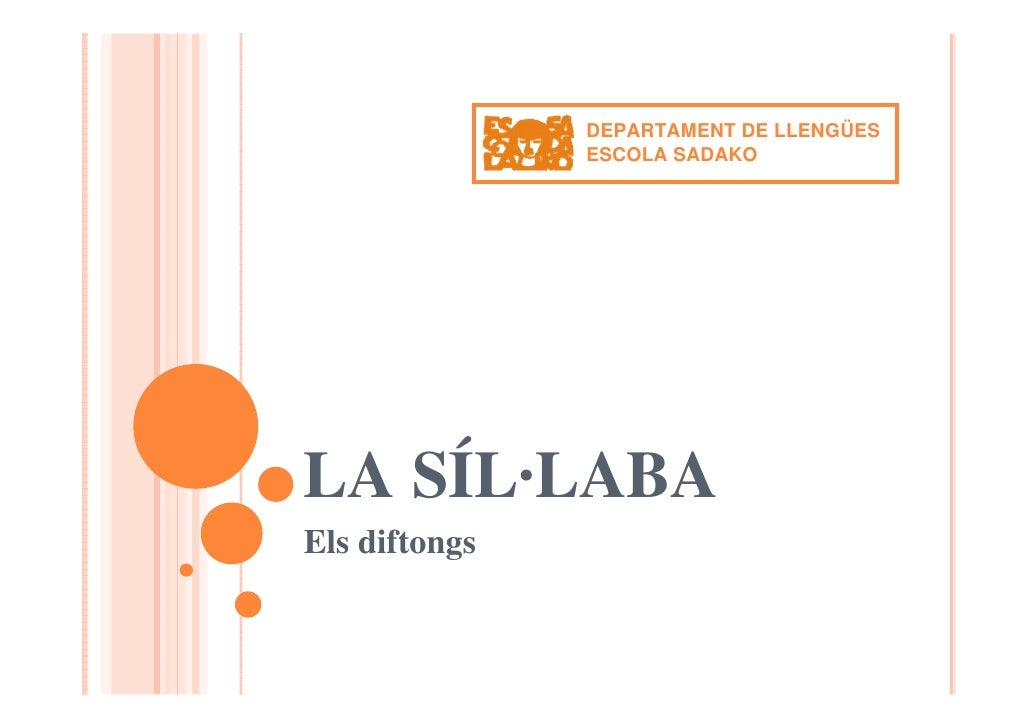 DEPARTAMENT DE LLENGÜES                ESCOLA SADAKO     LA SÍL·LABA Els diftongs