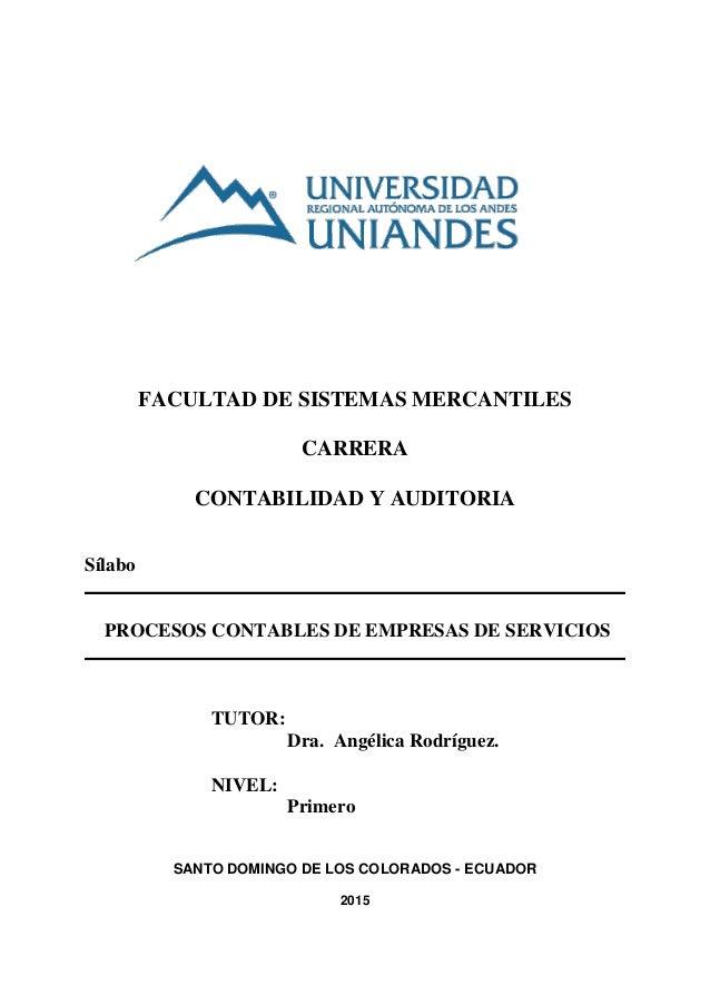 FACULTAD DE SISTEMAS MERCANTILES CARRERA CONTABILIDAD Y AUDITORIA Sílabo PROCESOS CONTABLES DE EMPRESAS DE SERVICIOS TUTOR...