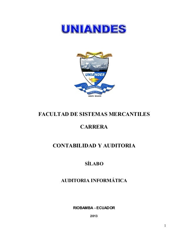 FACULTAD DE SISTEMAS MERCANTILES CARRERA CONTABILIDAD Y AUDITORIA SÍLABO AUDITORIA INFORMÁTICA RIOBAMBA - ECUADOR 2013 1