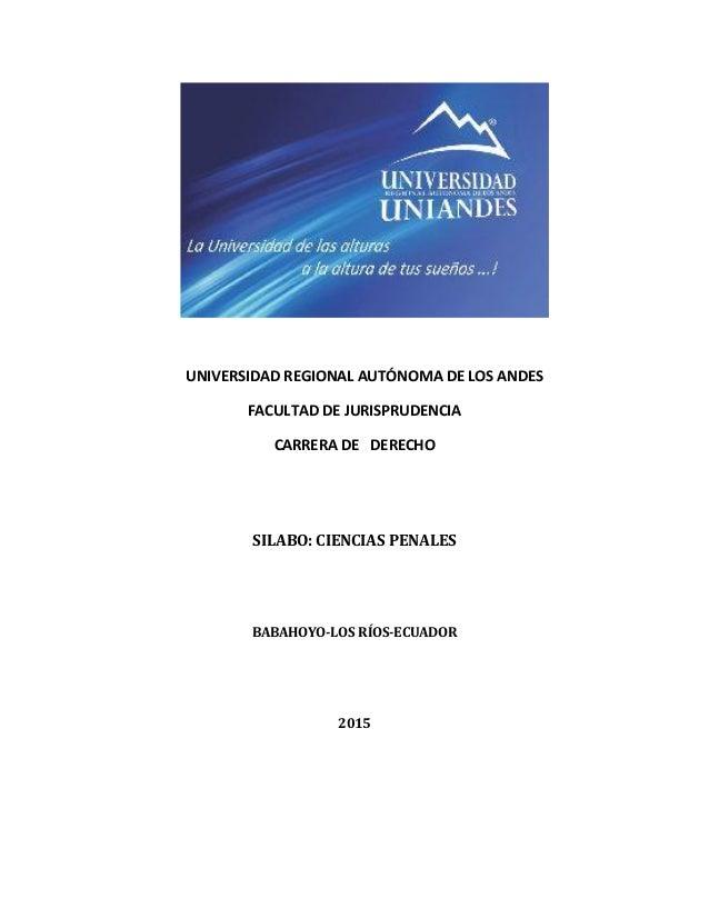 UNIVERSIDAD REGIONAL AUTÓNOMA DE LOS ANDES FACULTAD DE JURISPRUDENCIA CARRERA DE DERECHO SILABO: CIENCIAS PENALES BABAHOYO...