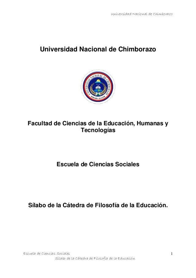 Universidad Nacional de Chimborazo Escuela de Ciencias Sociales Sílabo de la Cátedra de Filosofía de la Educación 1 Univer...