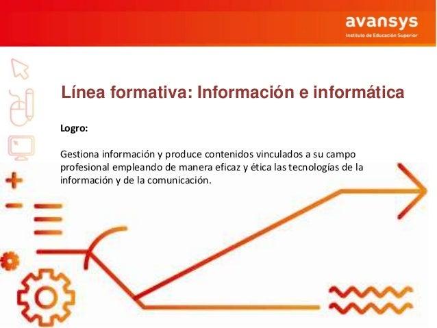 Línea formativa: Información e informática Logro: Gestiona información y produce contenidos vinculados a su campo profesio...