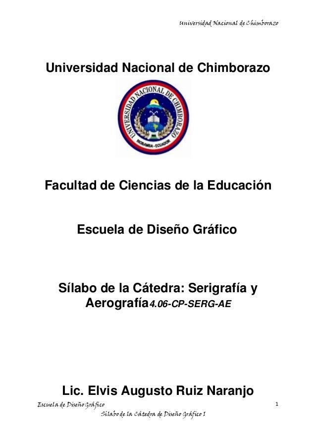 Universidad Nacional de ChimborazoEscuela de Diseño GráficoSílabo de la Cátedra de Diseño Gráfico I1Universidad Nacional d...