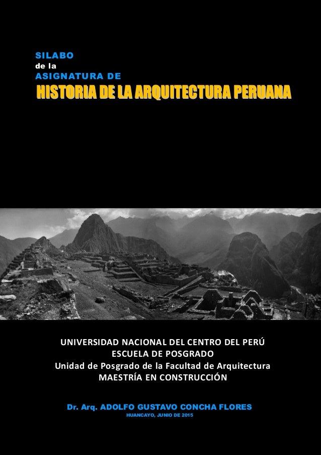Dr. Arq. ADOLFO GUSTAVO CONCHA FLORES HUANCAYO, JUNIO DE 2015 SILABO de la ASIGNATURA DE HHIISSTTOORRIIAA DDEE LLAA AARRQQ...