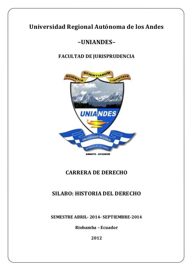 Universidad Regional Autónoma de los Andes  –UNIANDES–  FACULTAD DE JURISPRUDENCIA  CARRERA DE DERECHO  SILABO: HISTORIA D...