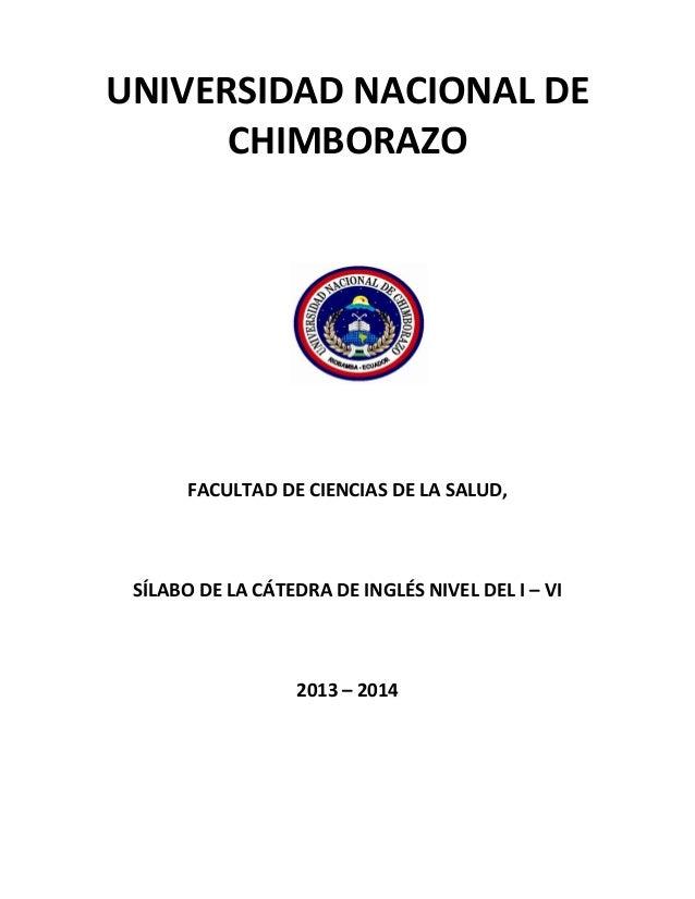 UNIVERSIDAD NACIONAL DE CHIMBORAZO  FACULTAD DE CIENCIAS DE LA SALUD,  SÍLABO DE LA CÁTEDRA DE INGLÉS NIVEL DEL I – VI  20...