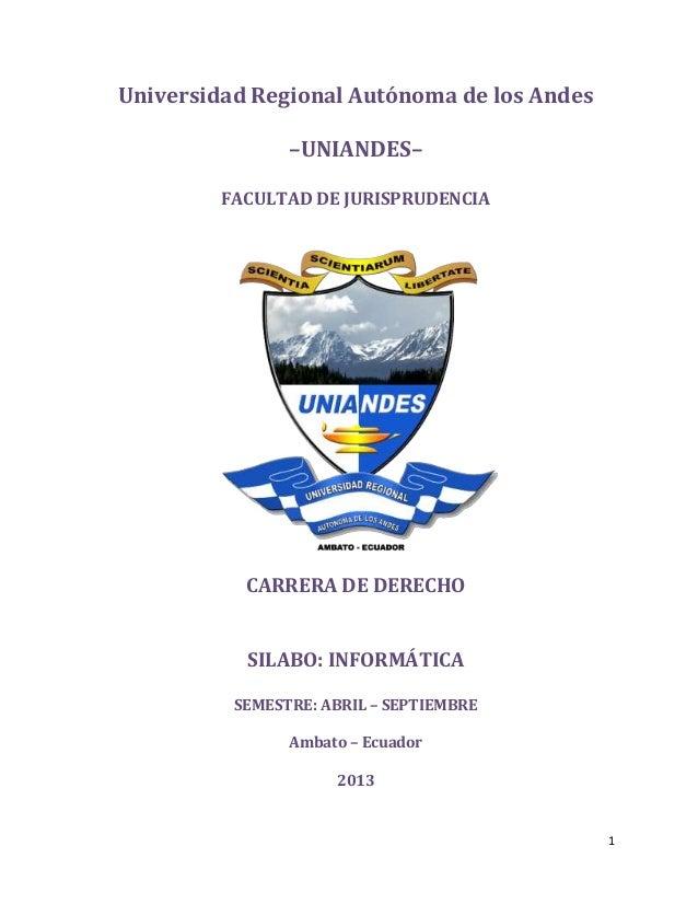 1 Universidad Regional Autónoma de los Andes –UNIANDES– FACULTAD DE JURISPRUDENCIA CARRERA DE DERECHO SILABO: INFORMÁTICA ...