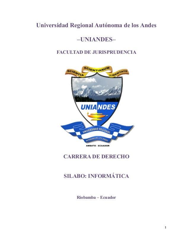Universidad Regional Autónoma de los Andes –UNIANDES– FACULTAD DE JURISPRUDENCIA ! CARRERA DE DERECHO SILABO: INFORMÁTICA ...