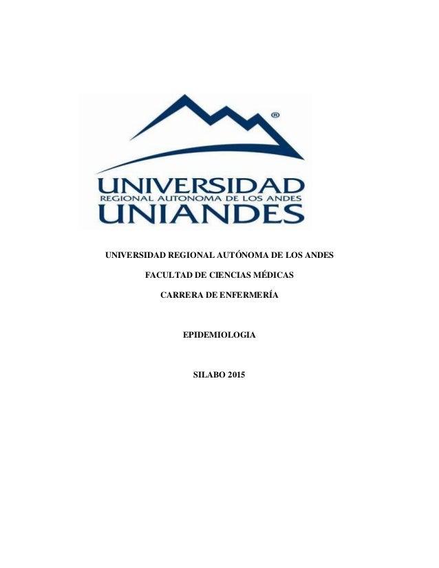 UNIVERSIDAD REGIONAL AUTÓNOMA DE LOS ANDES FACULTAD DE CIENCIAS MÉDICAS CARRERA DE ENFERMERÍA EPIDEMIOLOGIA SILABO 2015