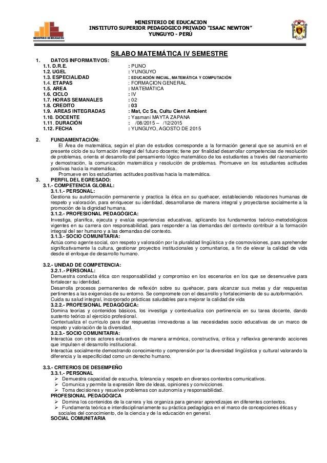 SILABO MATEMÁTICA IV SEMESTRE 1. DATOS INFORMATIVOS: 1.1. D.R.E. : PUNO 1.2. UGEL : YUNGUYO 1.3. ESPECIALIDAD : EDUCACIÓN ...
