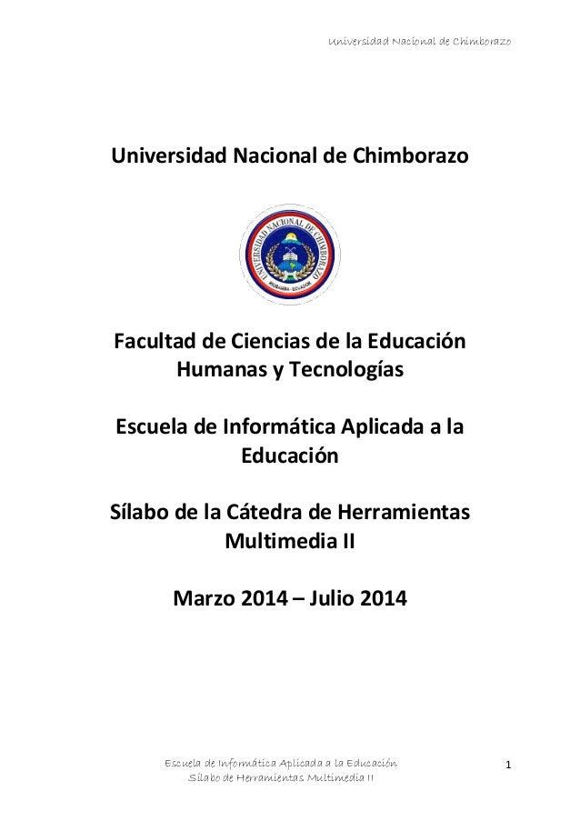 Universidad Nacional de Chimborazo Escuela de Informática Aplicada a la Educación Sílabo de Herramientas Multimedia II 1 U...