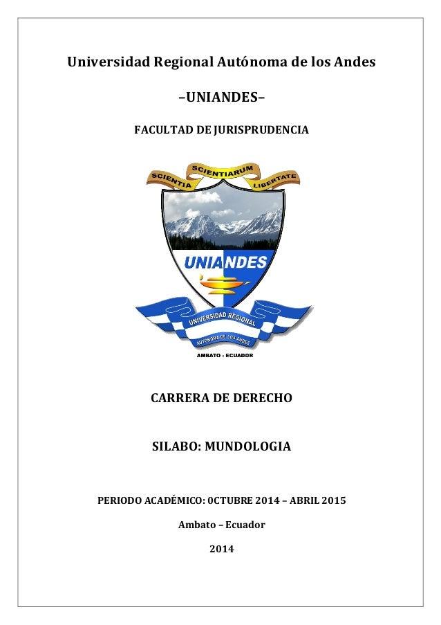 Universidad Regional Autónoma de los Andes  –UNIANDES–  FACULTAD DE JURISPRUDENCIA  CARRERA DE DERECHO  SILABO: MUNDOLOGIA...