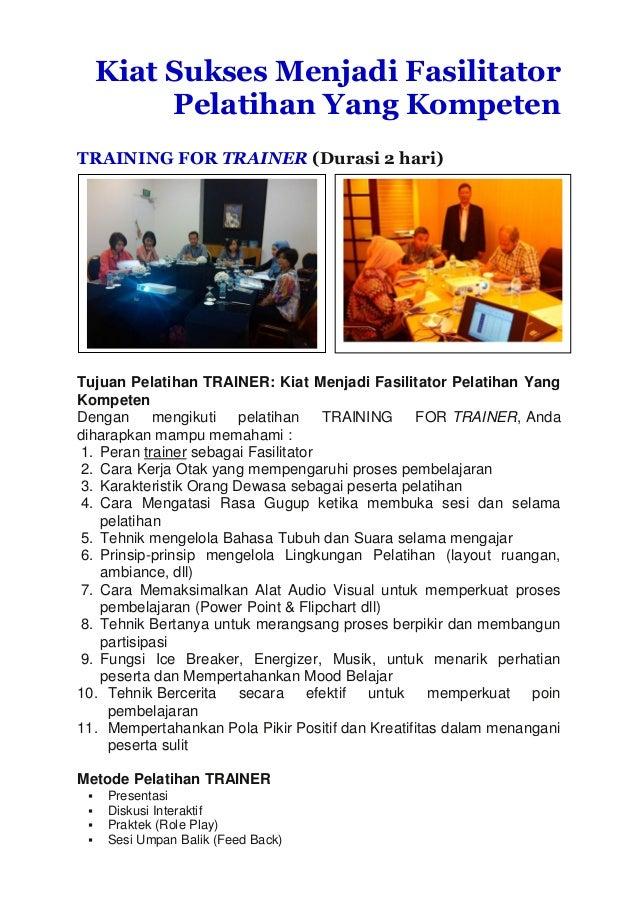 Kiat Sukses Menjadi Fasilitator Pelatihan Yang Kompeten TRAINING FOR TRAINER (Durasi 2 hari) Tujuan Pelatihan TRAINER: Kia...