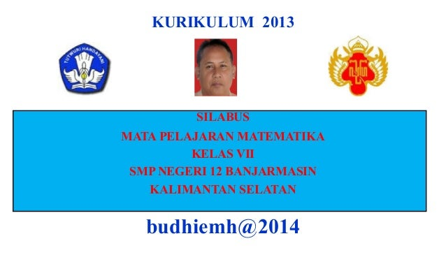KURIKULUM 2013  SILABUS MATA PELAJARAN MATEMATIKA KELAS VII SMP NEGERI 12 BANJARMASIN KALIMANTAN SELATAN  budhiemh@2014