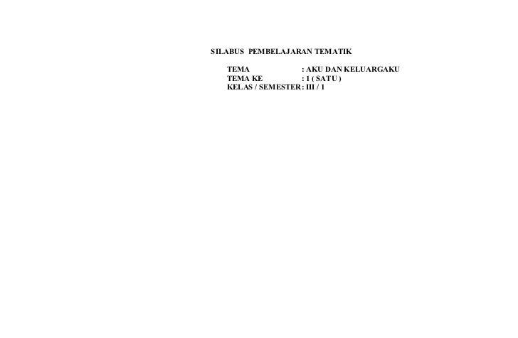SILABUS PEMBELAJARAN TEMATIK   TEMA            : AKU DAN KELUARGAKU   TEMA KE         : 1 ( SATU )   KELAS / SEMESTER: III...