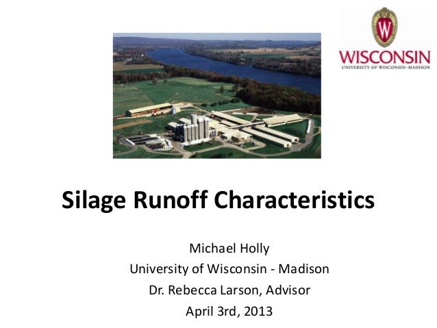 Silage Runoff Characteristics                Michael Holly      University of Wisconsin - Madison         Dr. Rebecca Lars...