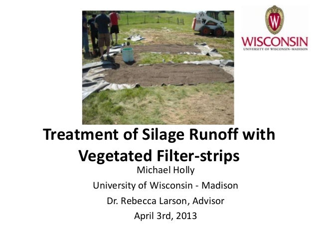 Treatment of Silage Runoff with     Vegetated Filter-strips                Michael Holly      University of Wisconsin - Ma...