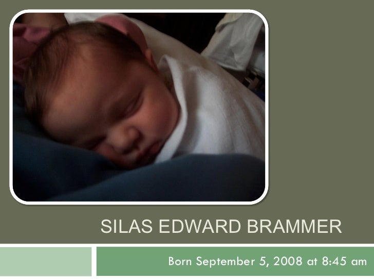SILAS EDWARD BRAMMER Born September 5, 2008 at 8:45 am
