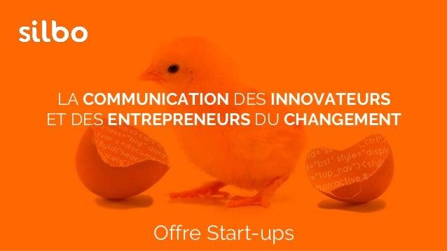 LA COMMUNICATION DES INNOVATEURS ET DES ENTREPRENEURS DU CHANGEMENT Offre Start-ups